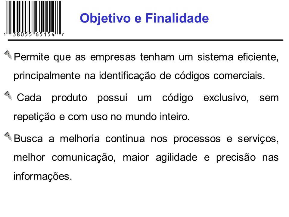 Objetivo e FinalidadePermite que as empresas tenham um sistema eficiente, principalmente na identificação de códigos comerciais.