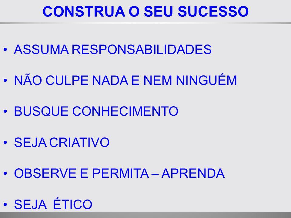 CONSTRUA O SEU SUCESSO ASSUMA RESPONSABILIDADES