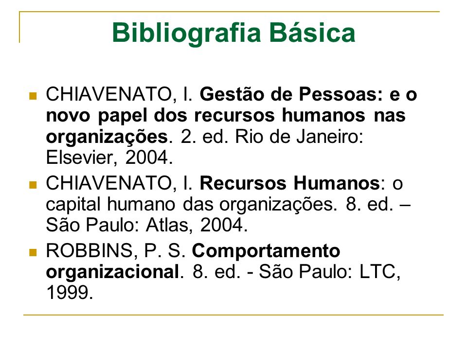 Bibliografia Básica CHIAVENATO, I. Gestão de Pessoas: e o novo papel dos recursos humanos nas organizações. 2. ed. Rio de Janeiro: Elsevier, 2004.