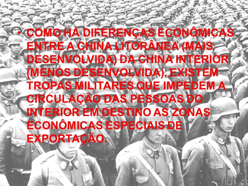 COMO HÁ DIFERENÇAS ECONÔMICAS ENTRE A CHINA LITORÂNEA (MAIS DESENVOLVIDA) DA CHINA INTERIOR (MENOS DESENVOLVIDA), EXISTEM TROPAS MILITARES QUE IMPEDEM A CIRCULAÇÃO DAS PESSOAS DO INTERIOR EM DESTINO AS ZONAS ECONÔMICAS ESPECIAIS DE EXPORTAÇÃO.