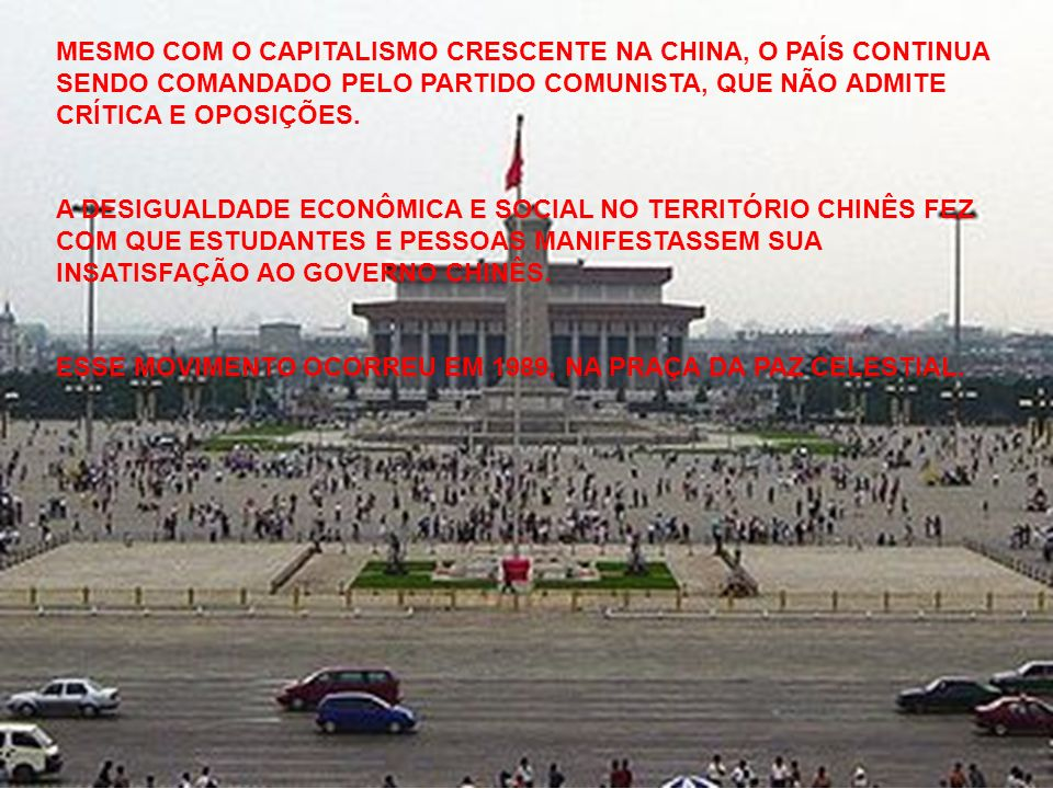 MESMO COM O CAPITALISMO CRESCENTE NA CHINA, O PAÍS CONTINUA SENDO COMANDADO PELO PARTIDO COMUNISTA, QUE NÃO ADMITE CRÍTICA E OPOSIÇÕES.