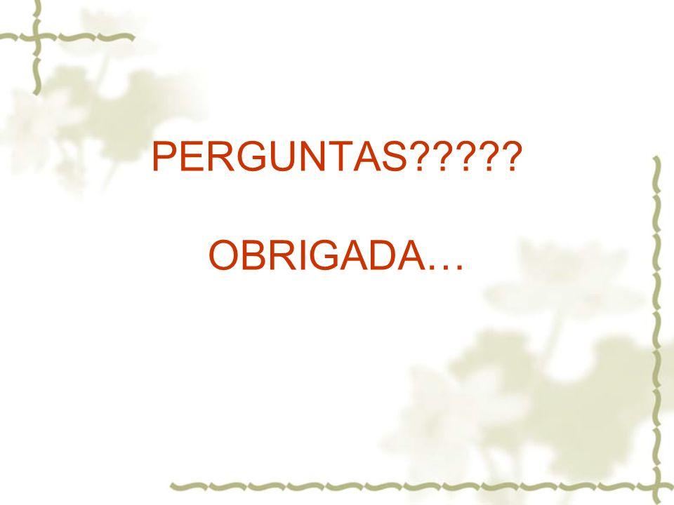 PERGUNTAS OBRIGADA…