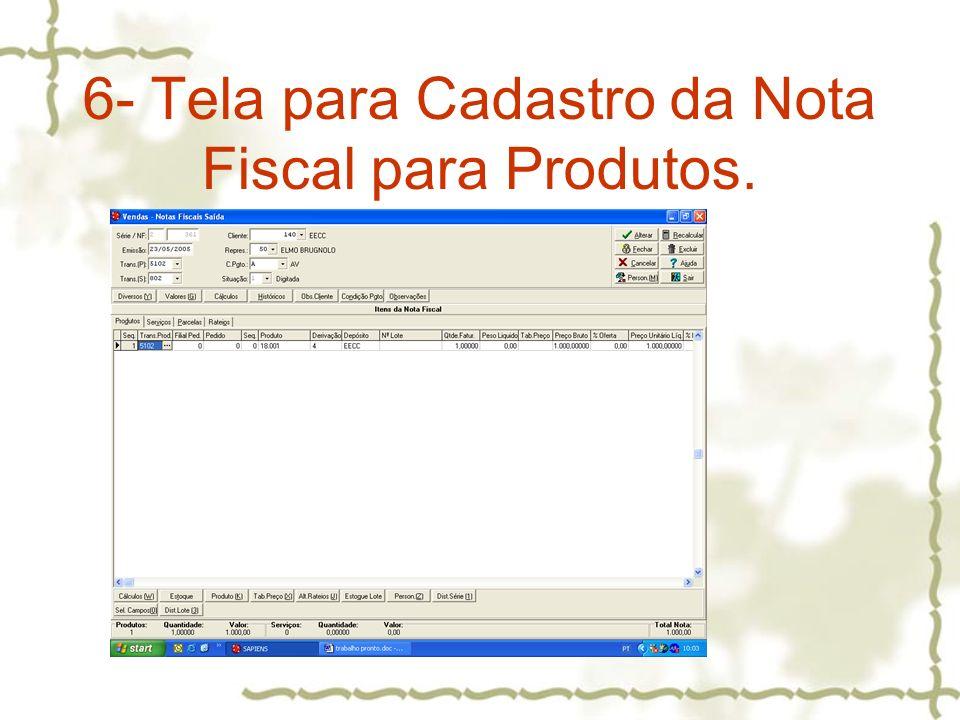 6- Tela para Cadastro da Nota Fiscal para Produtos.