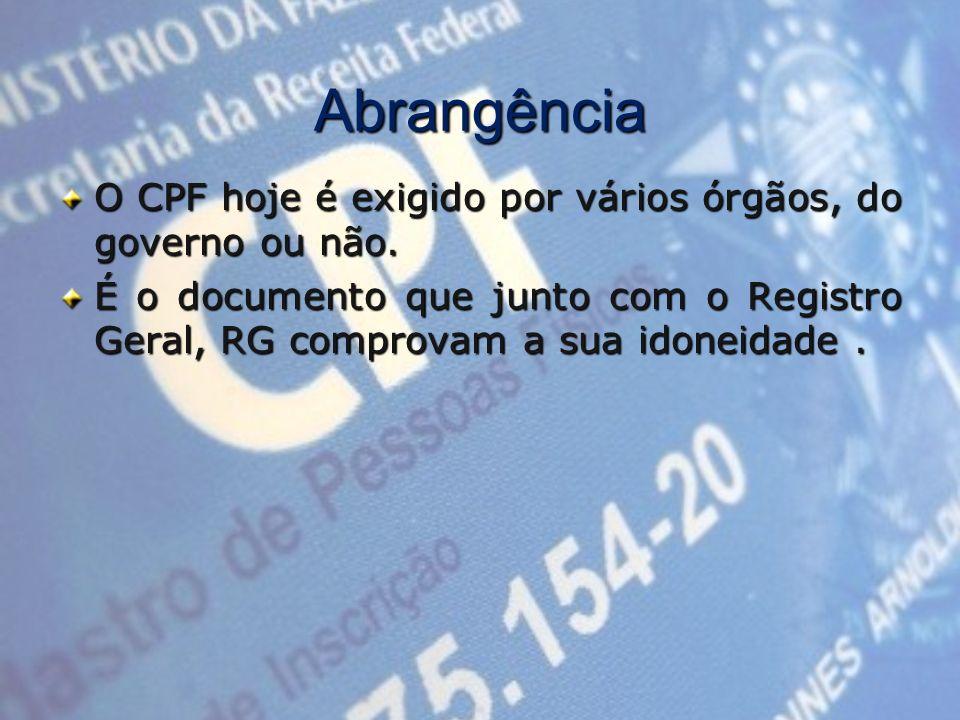 Abrangência O CPF hoje é exigido por vários órgãos, do governo ou não.