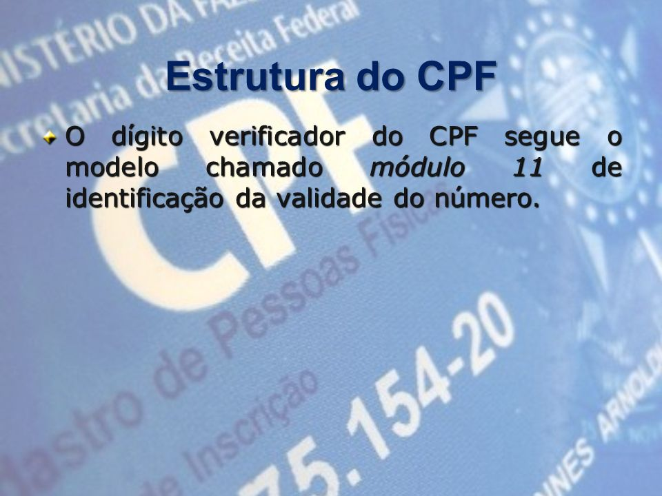 Estrutura do CPFO dígito verificador do CPF segue o modelo chamado módulo 11 de identificação da validade do número.