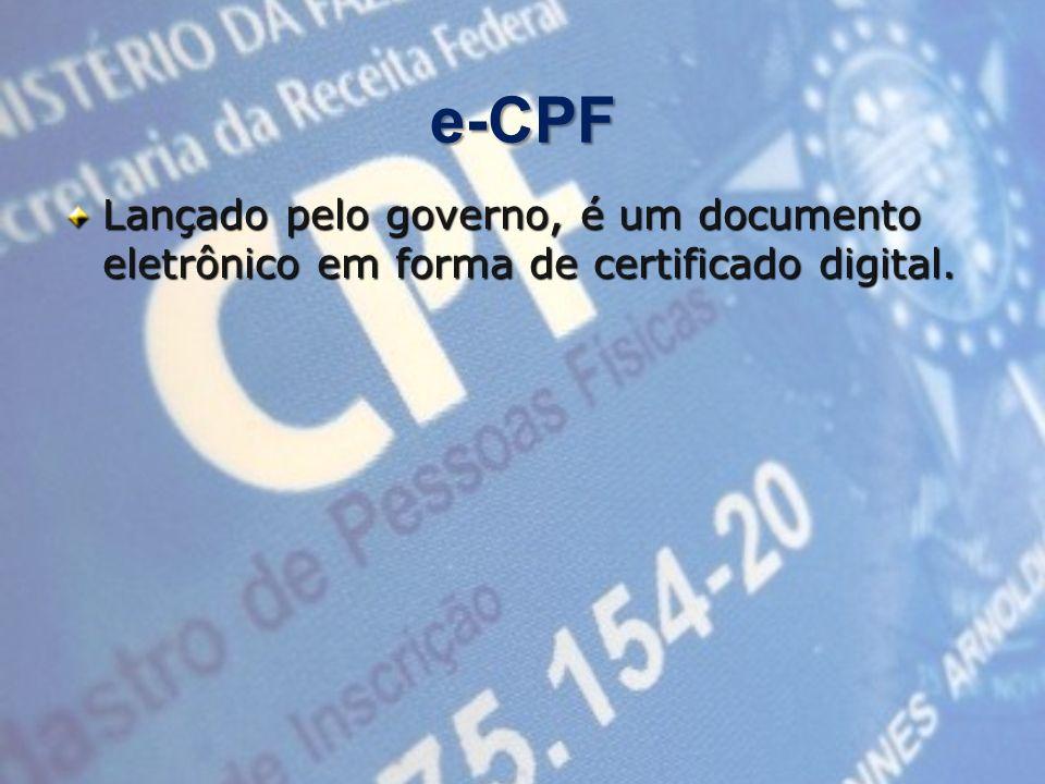 e-CPF Lançado pelo governo, é um documento eletrônico em forma de certificado digital.