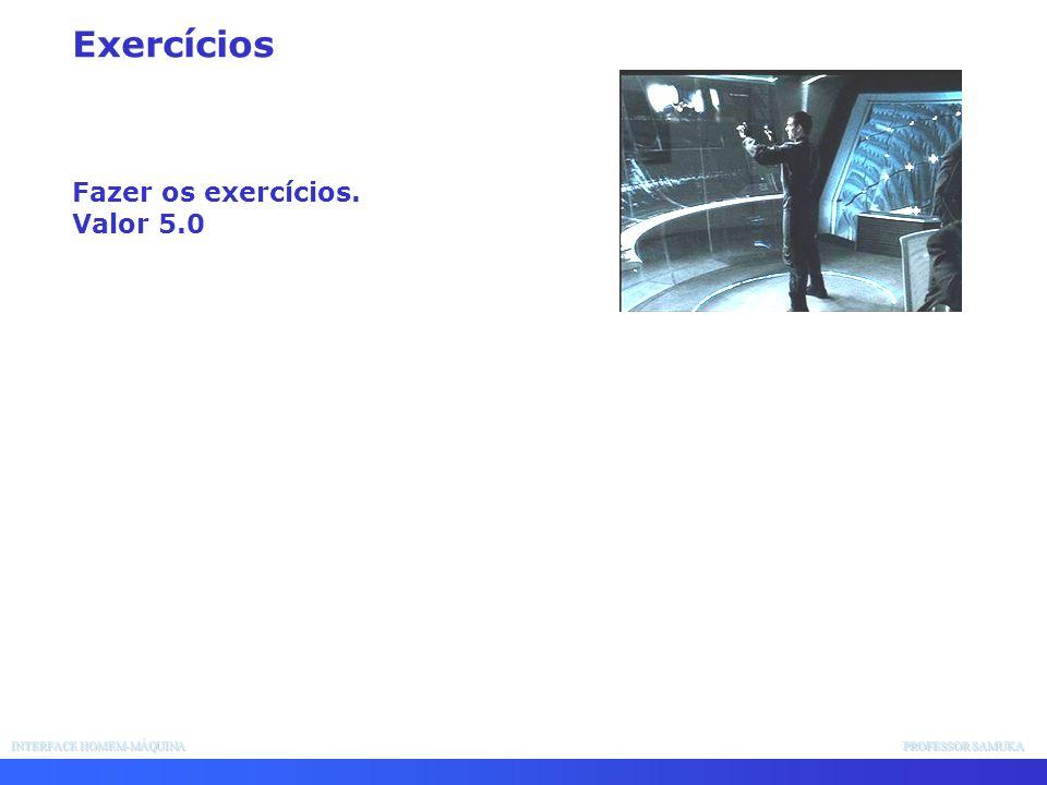Exercícios Fazer os exercícios. Valor 5.0 INTERFACE HOMEM-MÁQUINA