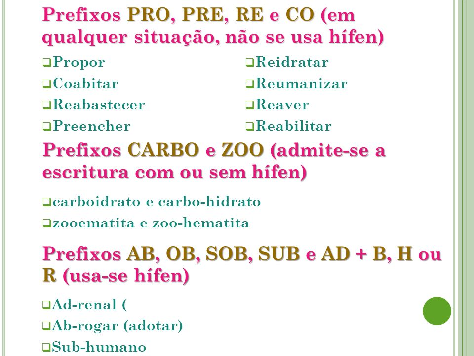 Prefixos PRO, PRE, RE e CO (em qualquer situação, não se usa hífen)