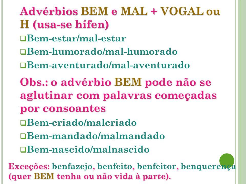 Advérbios BEM e MAL + VOGAL ou H (usa-se hífen)