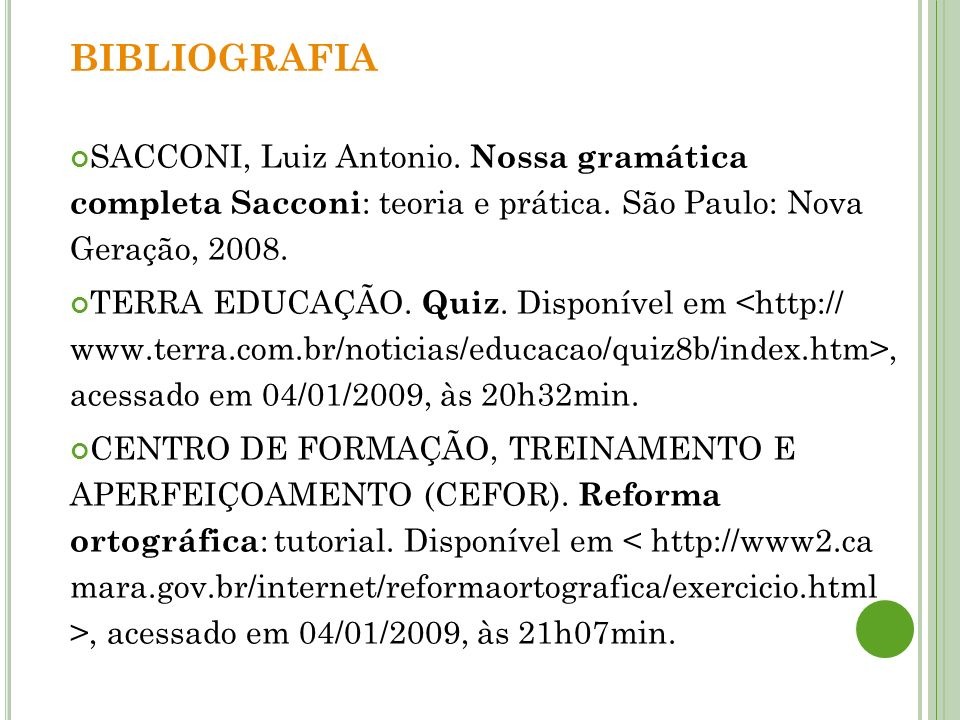 BIBLIOGRAFIASACCONI, Luiz Antonio. Nossa gramática completa Sacconi: teoria e prática. São Paulo: Nova Geração, 2008.