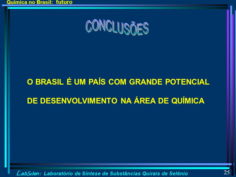 CONCLUSÕES O BRASIL É UM PAÍS COM GRANDE POTENCIAL