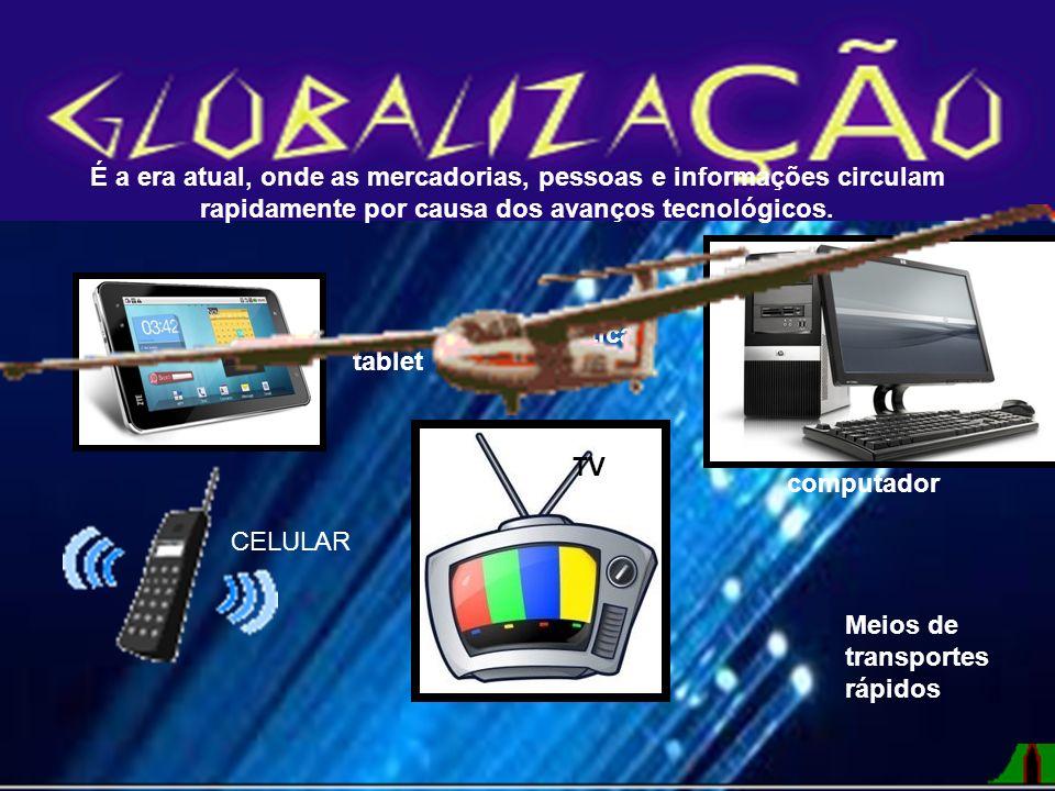 É a era atual, onde as mercadorias, pessoas e informações circulam rapidamente por causa dos avanços tecnológicos.