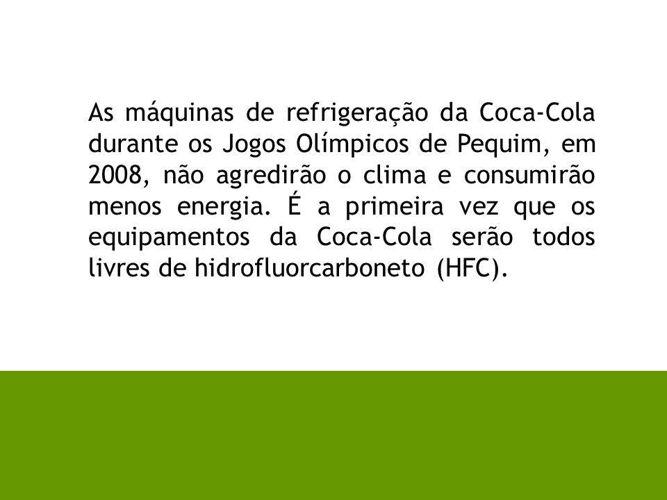 As máquinas de refrigeração da Coca-Cola durante os Jogos Olímpicos de Pequim, em 2008, não agredirão o clima e consumirão menos energia.