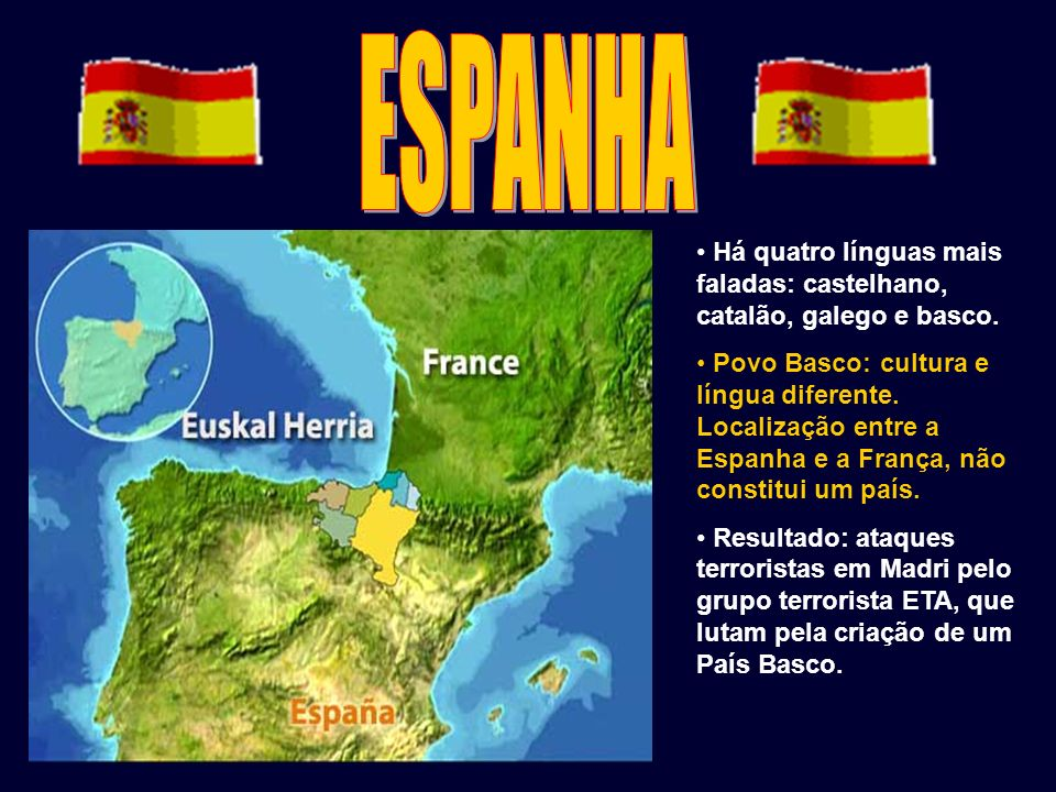 ESPANHA Há quatro línguas mais faladas: castelhano, catalão, galego e basco.