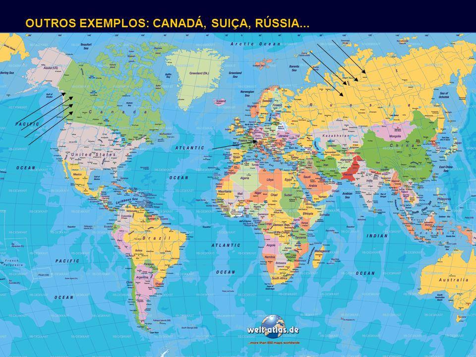 OUTROS EXEMPLOS: CANADÁ, SUIÇA, RÚSSIA...