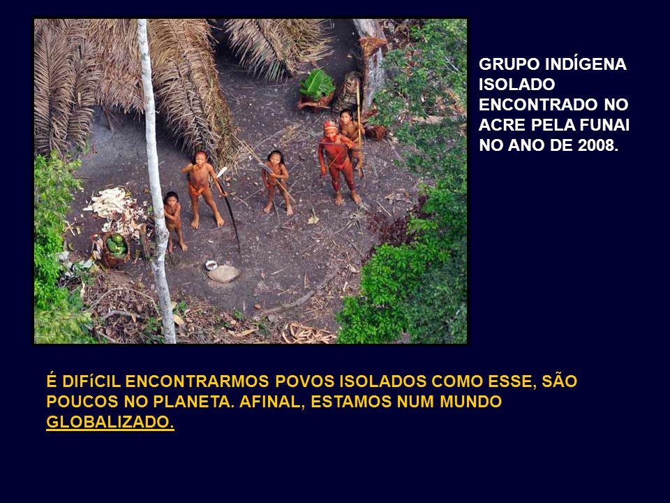 GRUPO INDÍGENA ISOLADO ENCONTRADO NO ACRE PELA FUNAI NO ANO DE 2008.