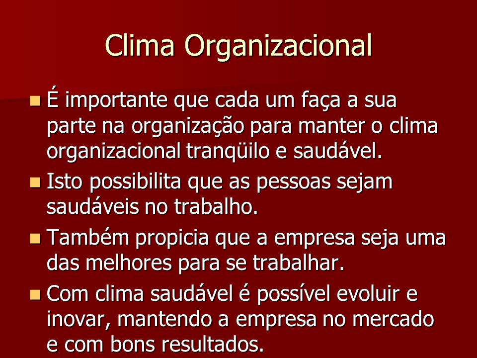 Clima OrganizacionalÉ importante que cada um faça a sua parte na organização para manter o clima organizacional tranqüilo e saudável.