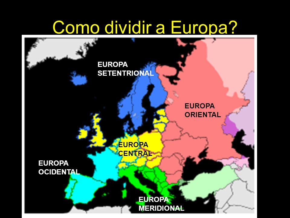 Como dividir a Europa EUROPA SETENTRIONAL EUROPA ORIENTAL