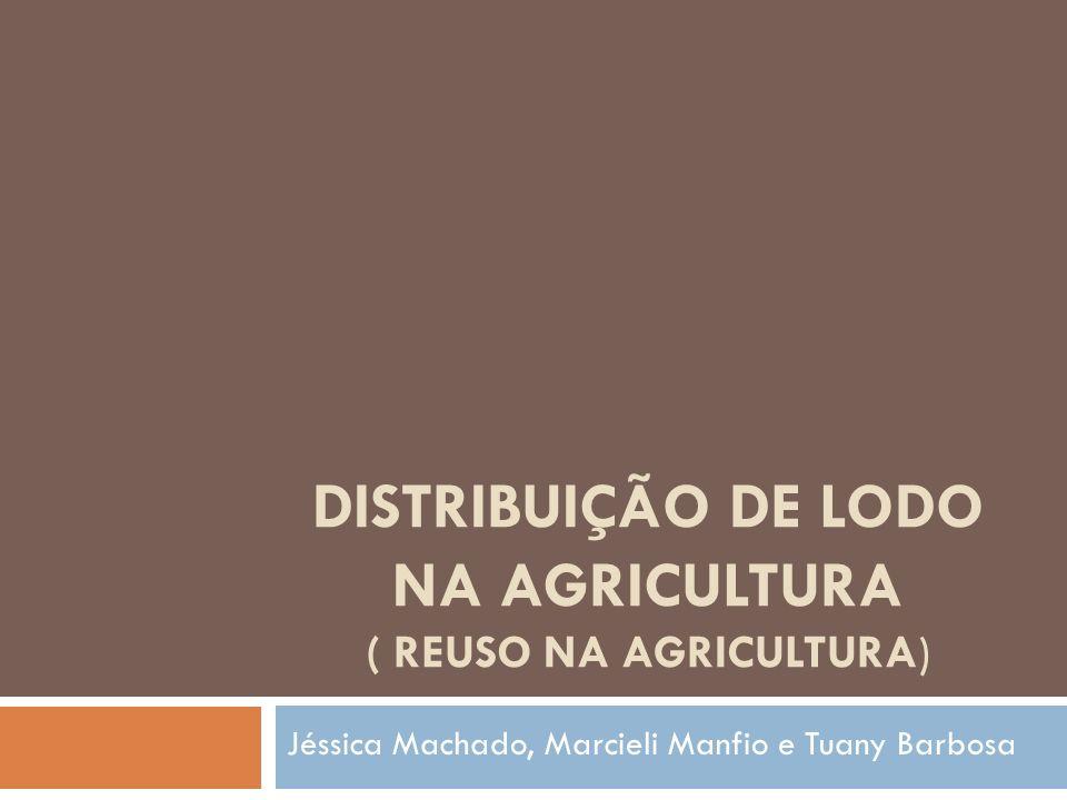 DISTRIBUIÇÃO DE LODO NA AGRICULTURA ( REUSO NA AGRICULTURA)