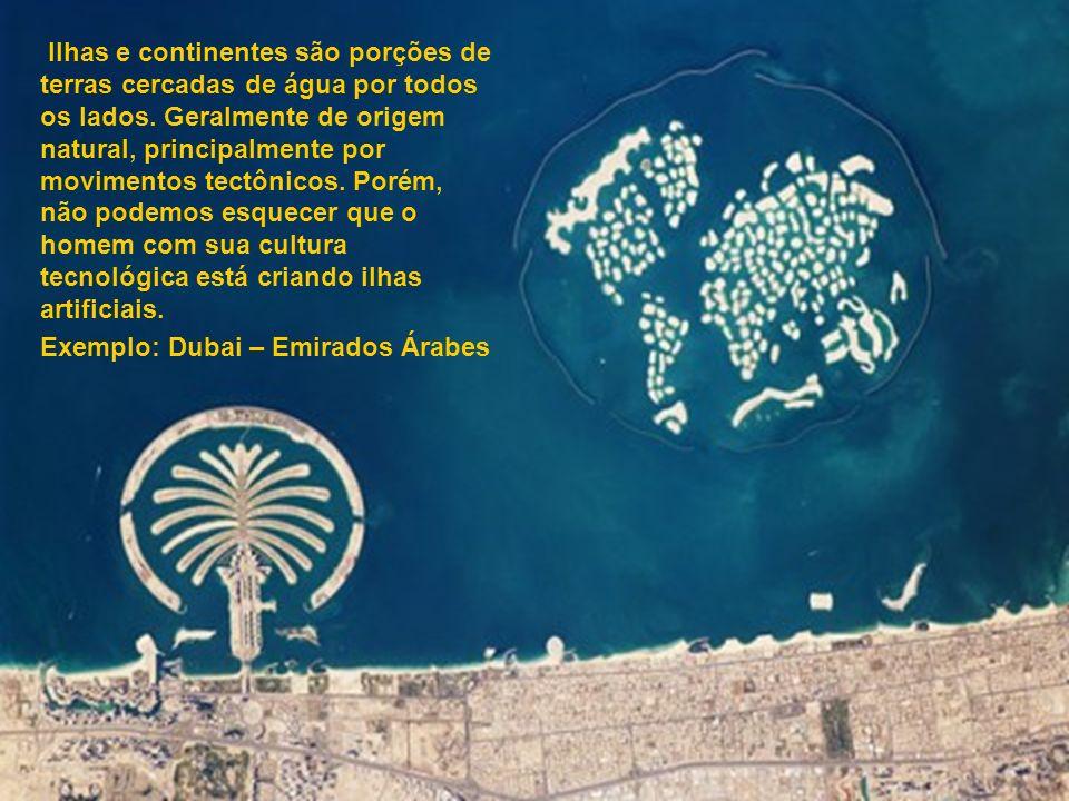 Ilhas e continentes são porções de terras cercadas de água por todos os lados. Geralmente de origem natural, principalmente por movimentos tectônicos. Porém, não podemos esquecer que o homem com sua cultura tecnológica está criando ilhas artificiais.