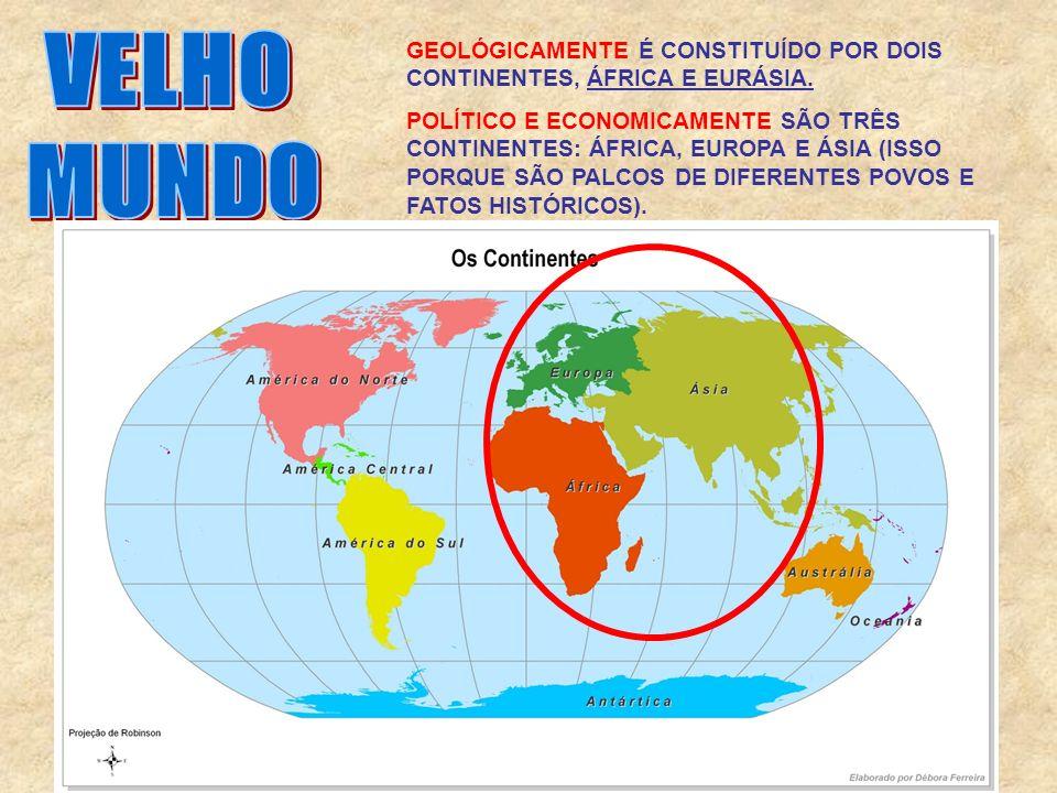 VELHO MUNDO. GEOLÓGICAMENTE É CONSTITUÍDO POR DOIS CONTINENTES, ÁFRICA E EURÁSIA.