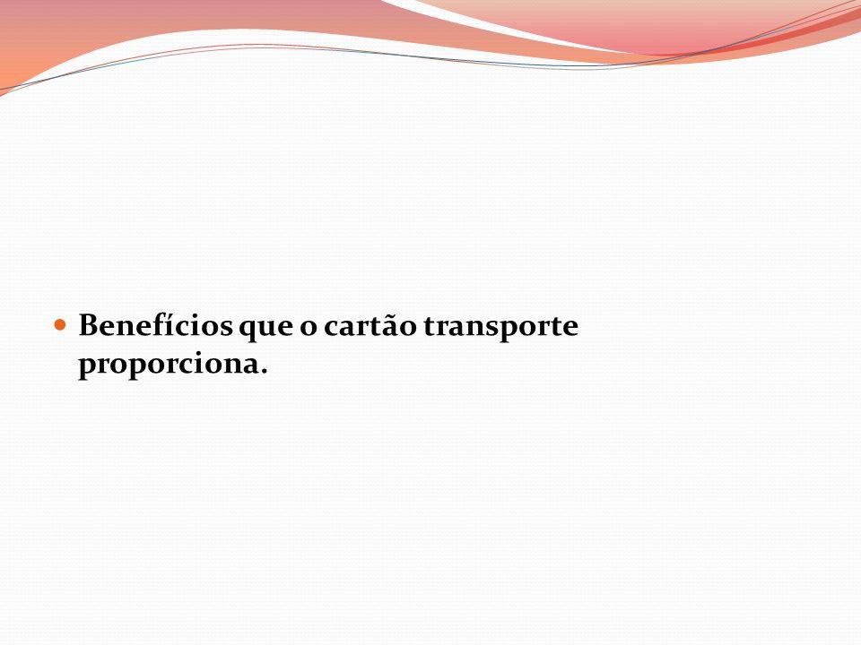 Benefícios que o cartão transporte proporciona.