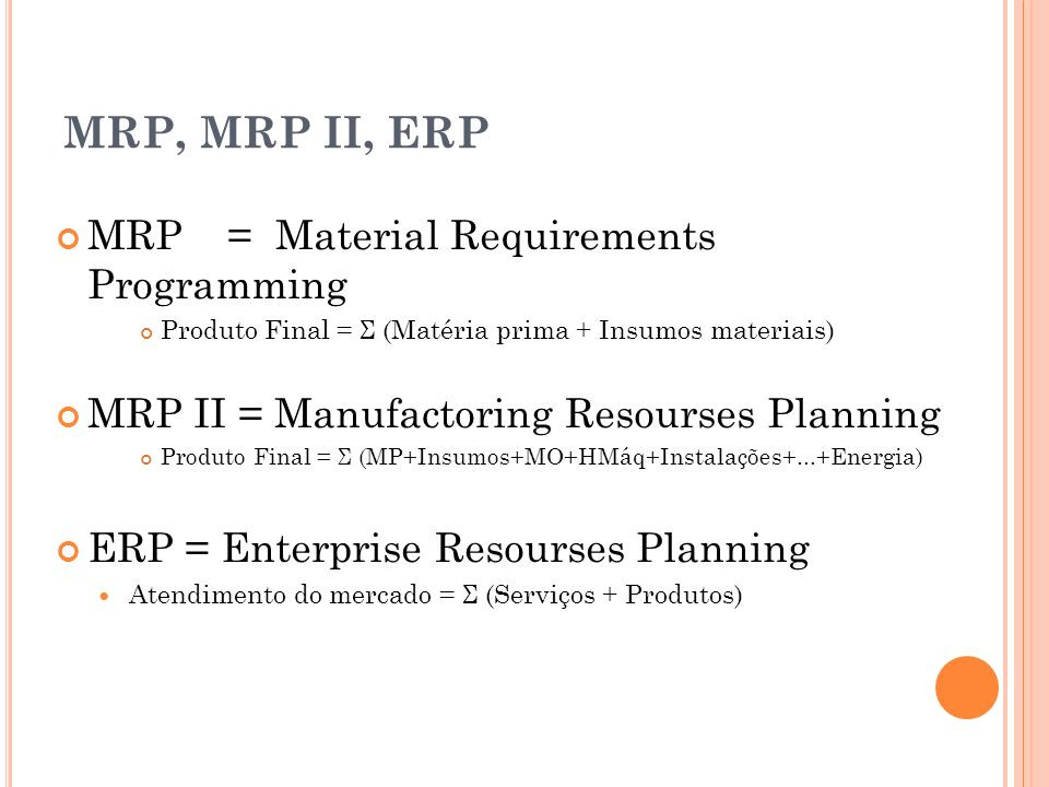 MRP, MRP II, ERP MRP = Material Requirements Programming