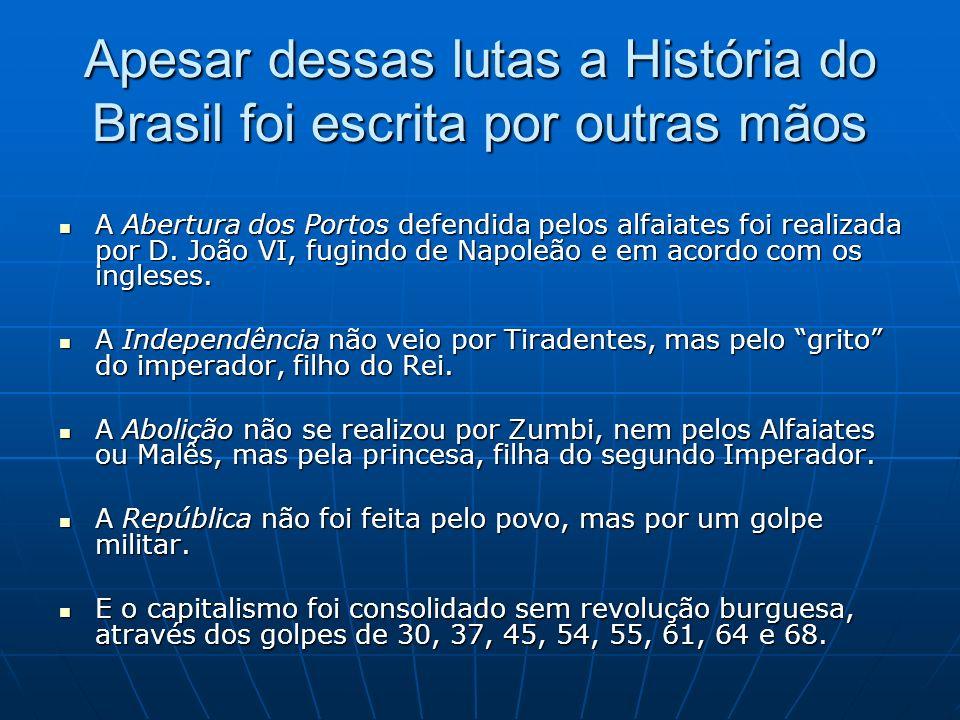 Apesar dessas lutas a História do Brasil foi escrita por outras mãos