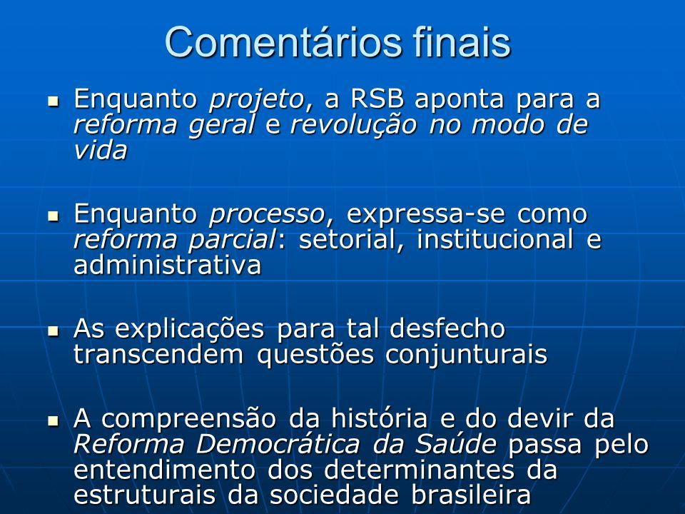Comentários finais Enquanto projeto, a RSB aponta para a reforma geral e revolução no modo de vida.