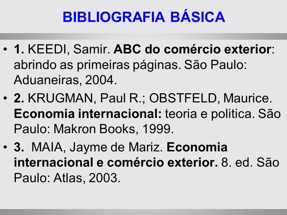 BIBLIOGRAFIA BÁSICA 1. KEEDI, Samir. ABC do comércio exterior: abrindo as primeiras páginas. São Paulo: Aduaneiras, 2004.