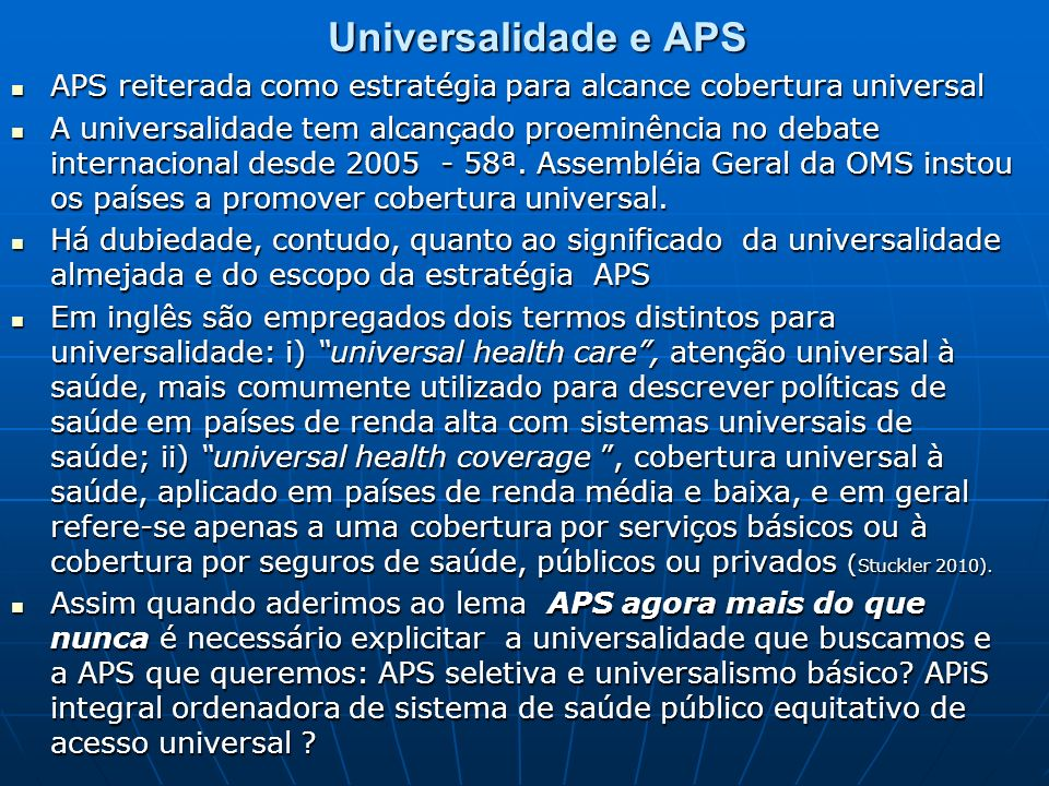 Universalidade e APS APS reiterada como estratégia para alcance cobertura universal.