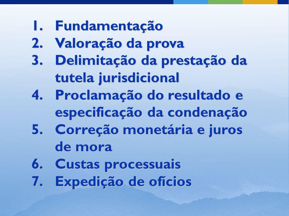 Fundamentação Valoração da prova. Delimitação da prestação da tutela jurisdicional. Proclamação do resultado e especificação da condenação.