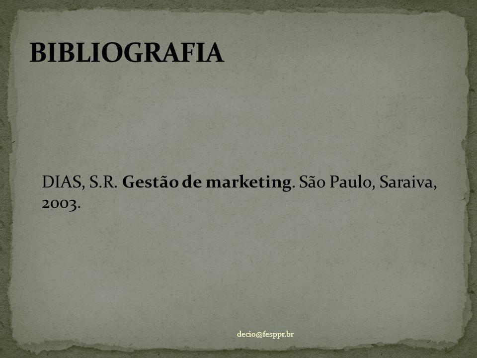 BIBLIOGRAFIA DIAS, S.R. Gestão de marketing. São Paulo, Saraiva, 2003.