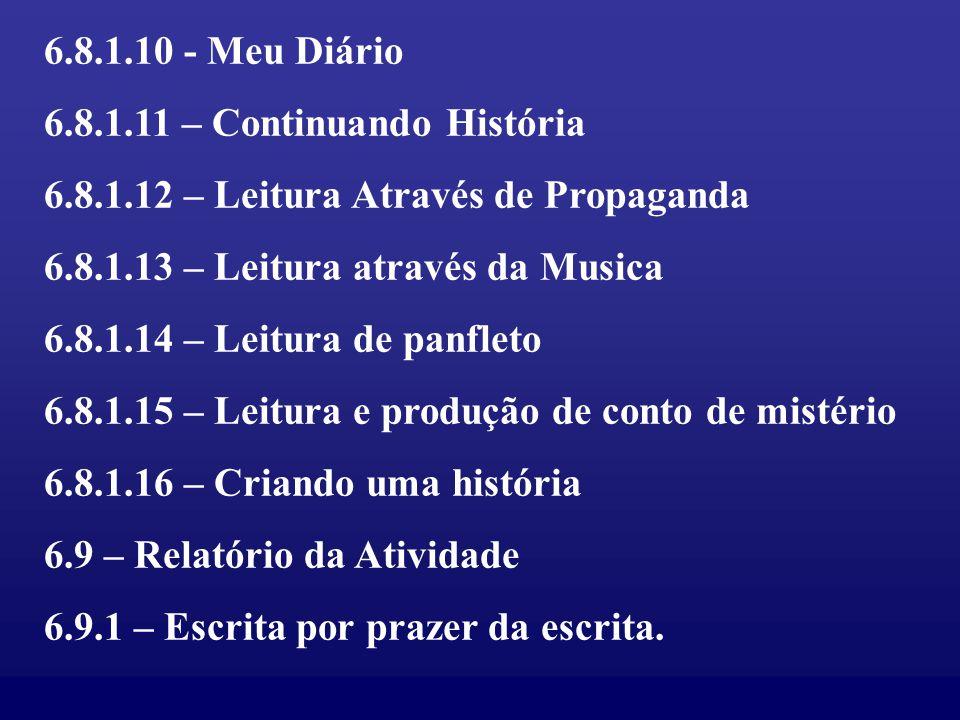 6.8.1.10 - Meu Diário 6.8.1.11 – Continuando História. 6.8.1.12 – Leitura Através de Propaganda. 6.8.1.13 – Leitura através da Musica.