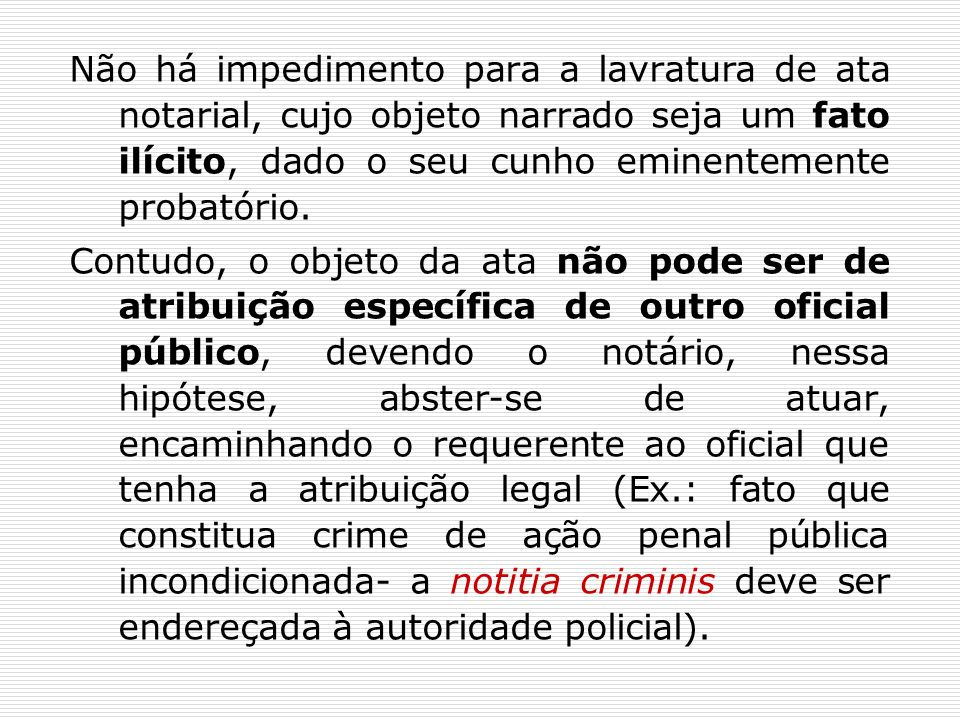 Não há impedimento para a lavratura de ata notarial, cujo objeto narrado seja um fato ilícito, dado o seu cunho eminentemente probatório.