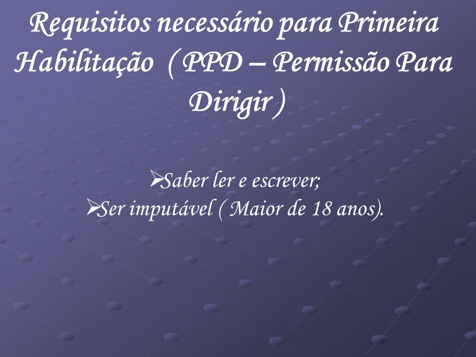 Requisitos necessário para Primeira Habilitação ( PPD – Permissão Para