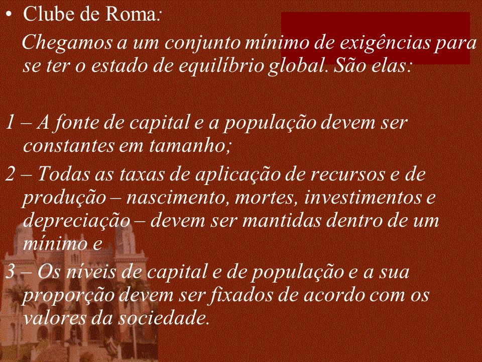 Clube de Roma: Chegamos a um conjunto mínimo de exigências para se ter o estado de equilíbrio global. São elas: