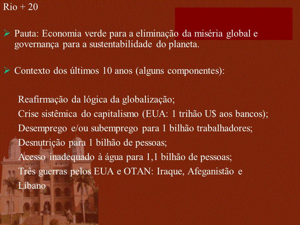 Rio + 20 Pauta: Economia verde para a eliminação da miséria global e governança para a sustentabilidade do planeta.