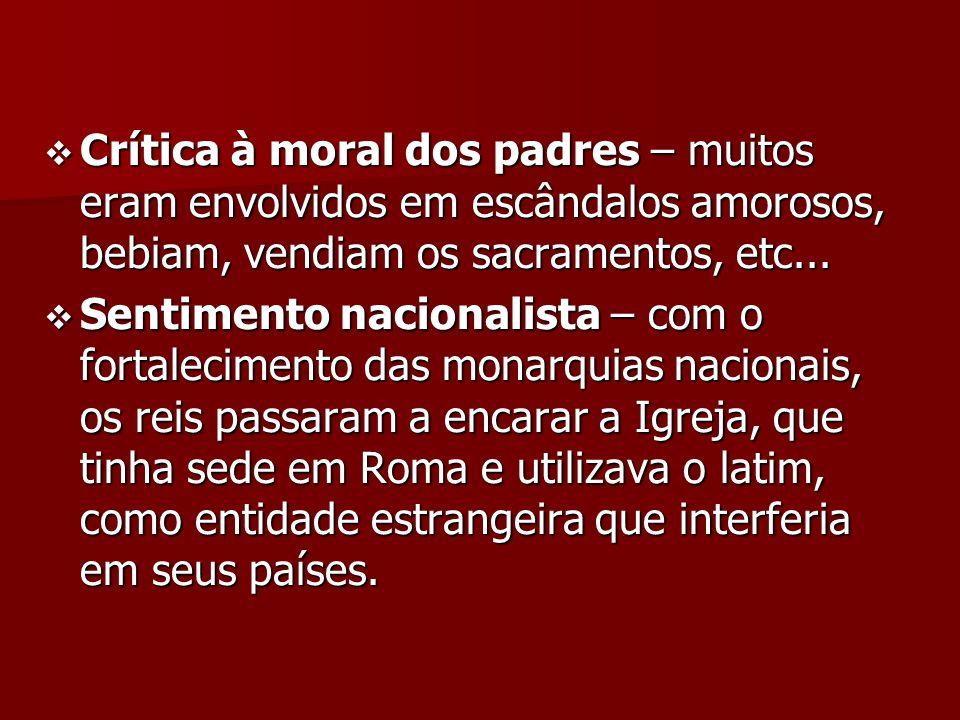 Crítica à moral dos padres – muitos eram envolvidos em escândalos amorosos, bebiam, vendiam os sacramentos, etc...