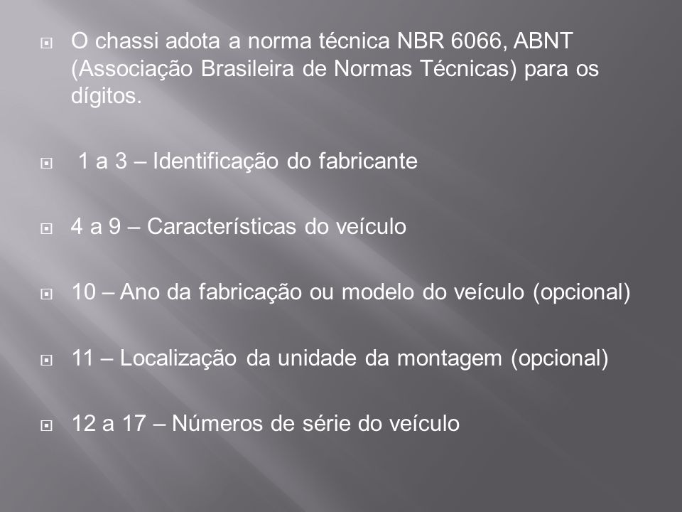 O chassi adota a norma técnica NBR 6066, ABNT (Associação Brasileira de Normas Técnicas) para os dígitos.
