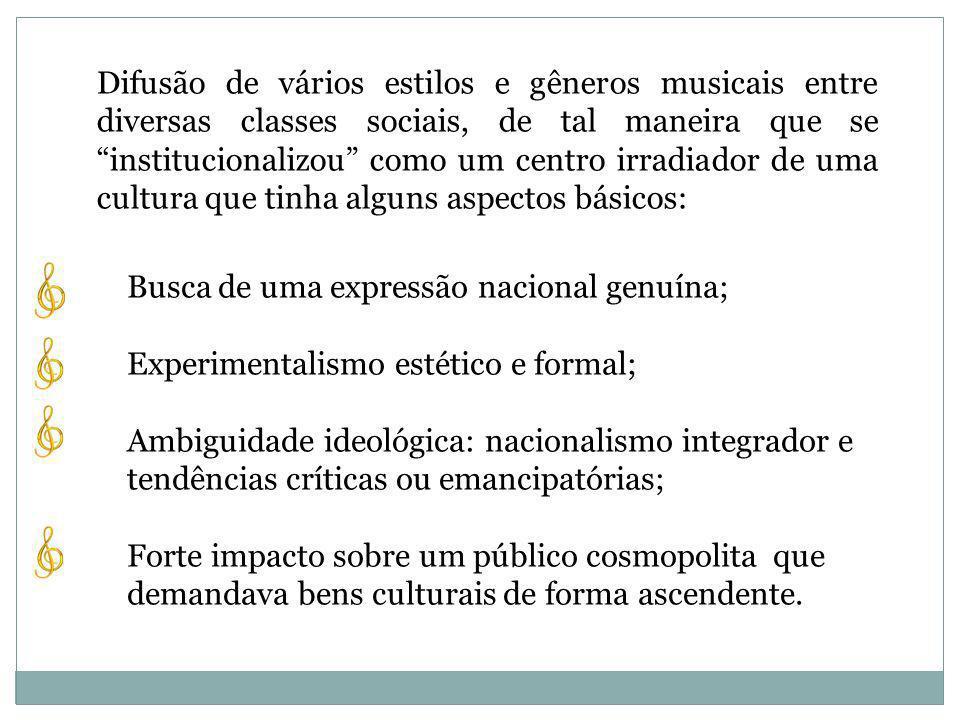 Difusão de vários estilos e gêneros musicais entre diversas classes sociais, de tal maneira que se institucionalizou como um centro irradiador de uma cultura que tinha alguns aspectos básicos: