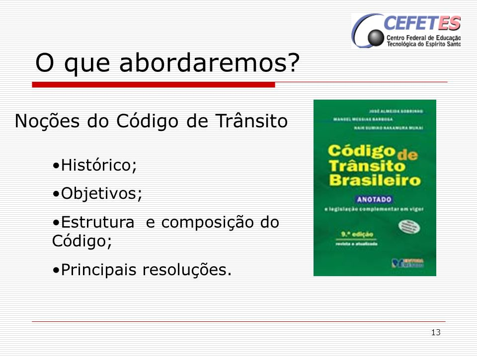 O que abordaremos Noções do Código de Trânsito Histórico; Objetivos;