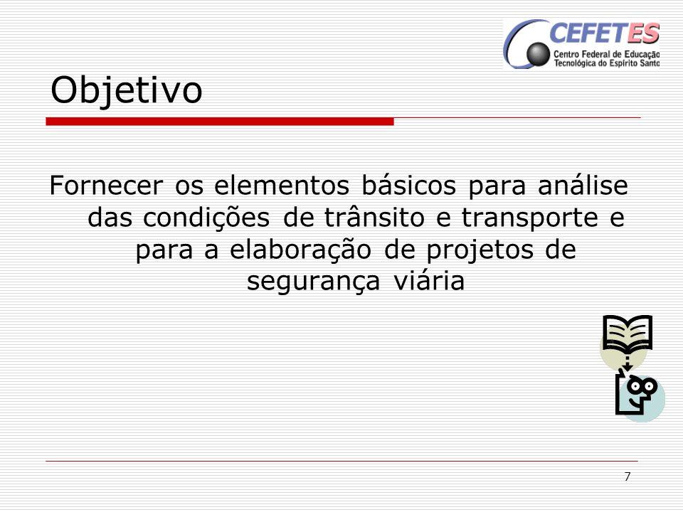 Objetivo Fornecer os elementos básicos para análise das condições de trânsito e transporte e para a elaboração de projetos de segurança viária.