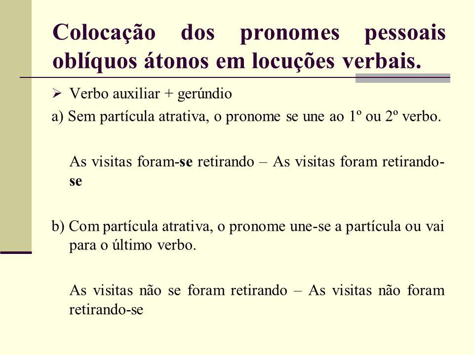 Colocação dos pronomes pessoais oblíquos átonos em locuções verbais.