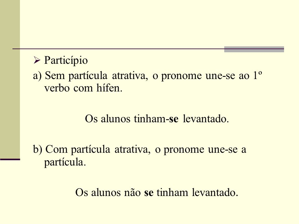 a) Sem partícula atrativa, o pronome une-se ao 1º verbo com hífen.