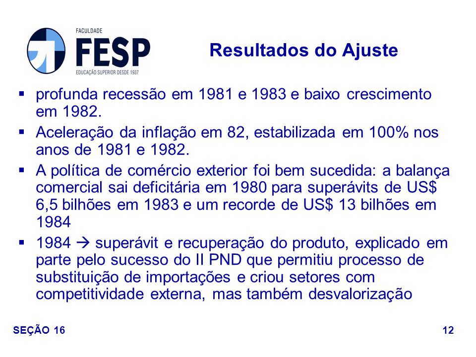 Resultados do Ajuste profunda recessão em 1981 e 1983 e baixo crescimento em 1982.