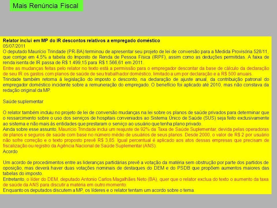 Mais Renúncia Fiscal Relator inclui em MP do IR descontos relativos a empregado doméstico. 05/07/2011.