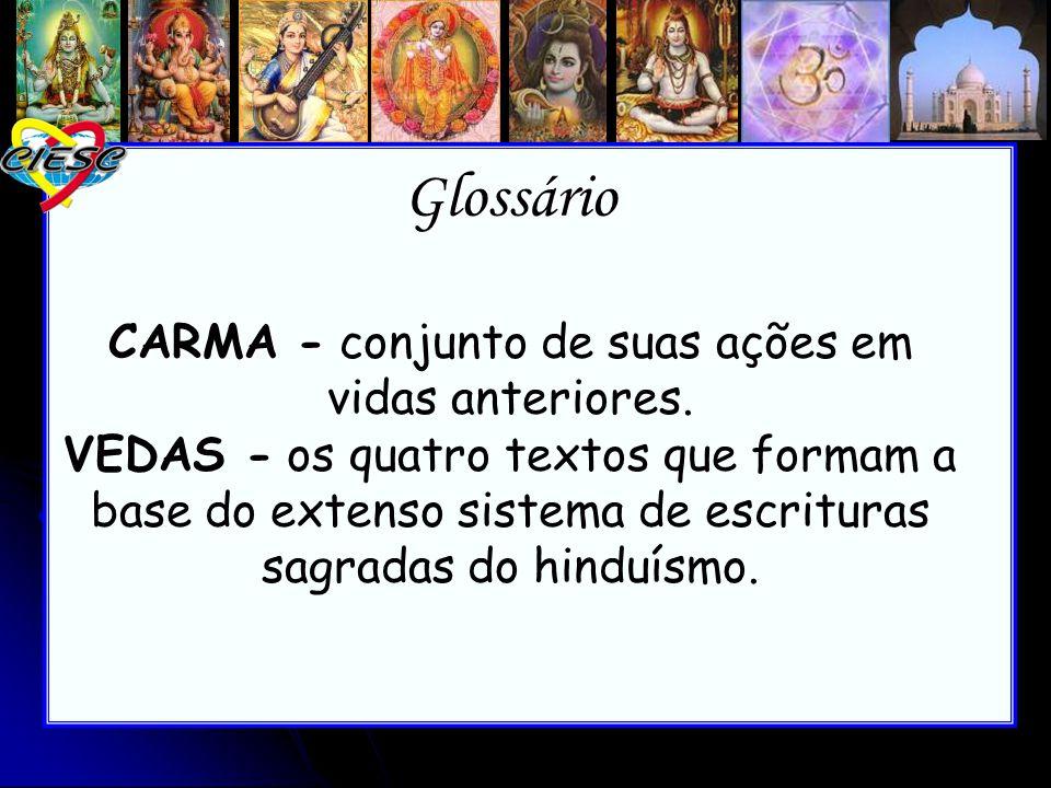 Glossário CARMA - conjunto de suas ações em vidas anteriores