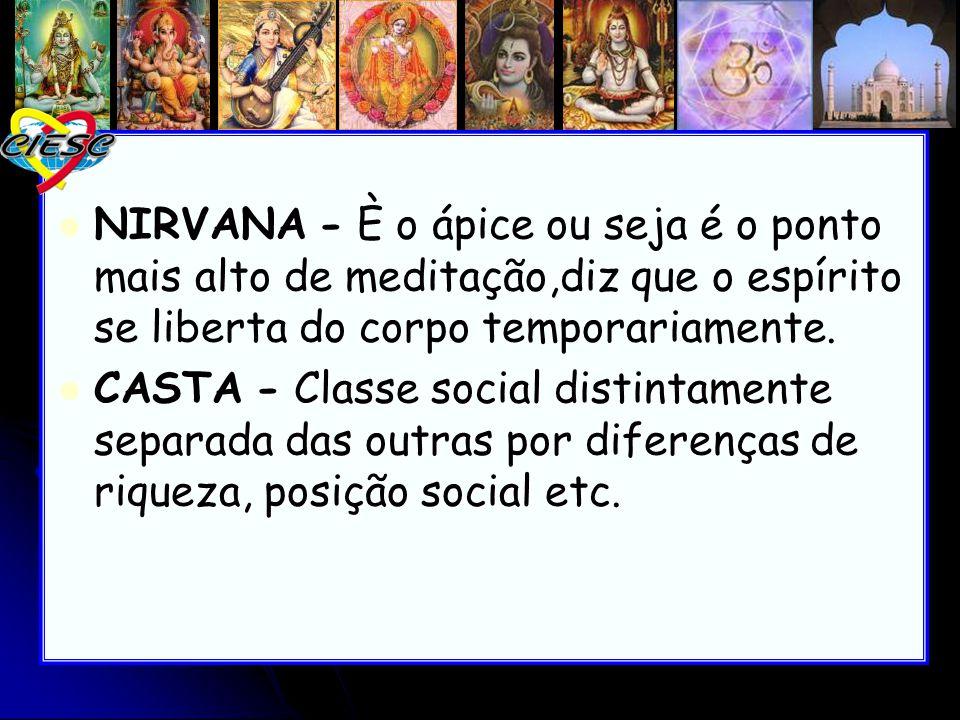NIRVANA - È o ápice ou seja é o ponto mais alto de meditação,diz que o espírito se liberta do corpo temporariamente.