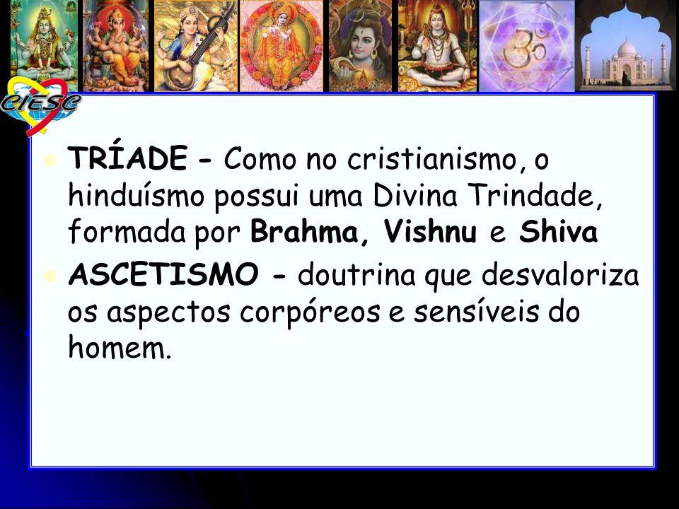 TRÍADE - Como no cristianismo, o hinduísmo possui uma Divina Trindade, formada por Brahma, Vishnu e Shiva